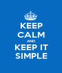 KEEP CALM AND KEEP IT SIMPLE - Personalised Poster A1 size