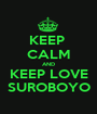 KEEP  CALM AND KEEP LOVE SUROBOYO - Personalised Poster A1 size
