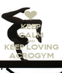 KEEP CALM AND KEEP LOVING ACROGYM - Personalised Poster A1 size