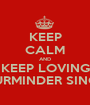 KEEP CALM AND KEEP LOVING GURMINDER SINGH - Personalised Poster A1 size