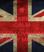 KEEP CALM AND KEEP LOVING ME I REALLY MISS YOU - Personalised Poster A1 size