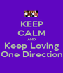 KEEP CALM AND Keep Loving One Direction - Personalised Poster A1 size