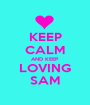 KEEP CALM AND KEEP LOVING SAM - Personalised Poster A1 size