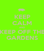 KEEP CALM AND KEEP OFF THE GARDENS - Personalised Poster A1 size