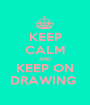KEEP CALM AND KEEP ON DRAWING  - Personalised Poster A1 size