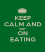 KEEP CALM AND KEEP ON EATING - Personalised Poster A1 size