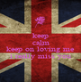 keep calm and keep on loving me i really miss you - Personalised Poster A1 size