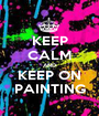 KEEP CALM AND KEEP ON PAINTING - Personalised Poster A1 size