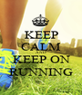KEEP CALM AND KEEP ON RUNNING - Personalised Poster A1 size