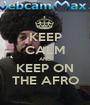 KEEP CALM AND KEEP ON THE AFRO - Personalised Poster A1 size