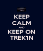 KEEP CALM AND KEEP ON TREK'IN - Personalised Poster A1 size