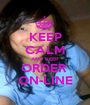 KEEP CALM AND KEEP ORDER  ON-LINE - Personalised Poster A1 size