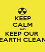 KEEP CALM AND KEEP OUR  EARTH CLEAN - Personalised Poster A1 size