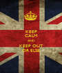 KEEP CALM AND KEEP OUT OR ELSE - Personalised Poster A1 size