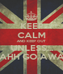 KEEP CALM AND KEEP OUT UNLESS... NAHH GO AWAY - Personalised Poster A1 size
