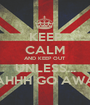KEEP CALM AND KEEP OUT UNLESS... NAHHH GO AWAY - Personalised Poster A1 size