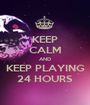 KEEP CALM AND KEEP PLAYING 24 HOURS - Personalised Poster A1 size