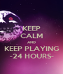 KEEP CALM AND KEEP PLAYING -24 HOURS- - Personalised Poster A1 size