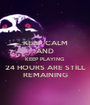 KEEP CALM AND KEEP PLAYING 24 HOURS ARE STILL REMAINING - Personalised Poster A1 size