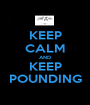 KEEP CALM AND KEEP POUNDING - Personalised Poster A1 size
