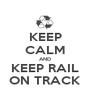 KEEP CALM AND KEEP RAIL ON TRACK - Personalised Poster A1 size