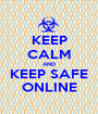 KEEP CALM AND KEEP SAFE ONLINE - Personalised Poster A1 size