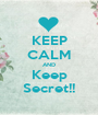 KEEP CALM AND Keep Secret!! - Personalised Poster A1 size