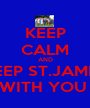 KEEP CALM AND KEEP ST.JAMES WITH YOU  - Personalised Poster A1 size