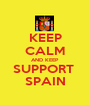 KEEP CALM AND KEEP SUPPORT  SPAIN - Personalised Poster A1 size