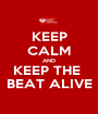 KEEP CALM AND KEEP THE  BEAT ALIVE - Personalised Poster A1 size