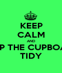 KEEP CALM AND KEEP THE CUPBOARD TIDY - Personalised Poster A1 size
