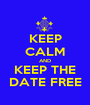 KEEP CALM AND KEEP THE DATE FREE - Personalised Poster A1 size