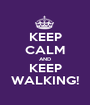 KEEP CALM AND KEEP WALKING! - Personalised Poster A1 size