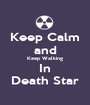 Keep Calm and Keep Walking In Death Star - Personalised Poster A1 size