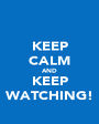 KEEP CALM AND KEEP WATCHING! - Personalised Poster A1 size