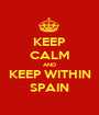 KEEP CALM AND KEEP WITHIN SPAIN - Personalised Poster A1 size