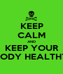 KEEP CALM AND KEEP YOUR BODY HEALTHY - Personalised Poster A1 size