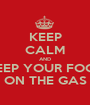 KEEP CALM AND KEEP YOUR FOOT ON THE GAS - Personalised Poster A1 size