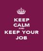 KEEP CALM AND KEEP YOUR JOB - Personalised Poster A1 size