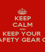 KEEP CALM AND KEEP YOUR  SAFETY GEAR ON - Personalised Poster A1 size
