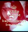 KEEp CALM AND kejul always be mine. - Personalised Poster A1 size