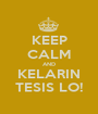KEEP CALM AND KELARIN TESIS LO! - Personalised Poster A1 size