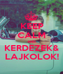 KEEP CALM AND KERDEZEK& LAJKOLOK! - Personalised Poster A1 size