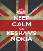 KEEP CALM AND KESHAV'S NOKIA - Personalised Poster A1 size