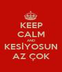 KEEP CALM AND KESİYOSUN AZ ÇOK - Personalised Poster A1 size