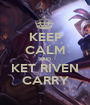 KEEP CALM AND KET RIVEN CARRY - Personalised Poster A1 size