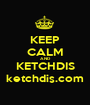 KEEP CALM AND KETCHDIS ketchdis.com - Personalised Poster A1 size