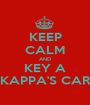 KEEP CALM AND KEY A KAPPA'S CAR - Personalised Poster A1 size