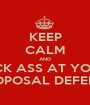 KEEP CALM AND KICK ASS AT YOUR PROPOSAL DEFENSE - Personalised Poster A1 size