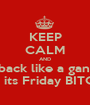 KEEP CALM AND Kick back like a gangster cause its Friday BITCHES!! - Personalised Poster A1 size